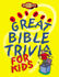 Great Bible Trivia for Kids